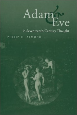 ADAM AND EVE IN THE SEVENTEENTH CENTURY THOUGHT